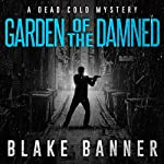 Gardened of the Damned: A Dead Cold Mystery   Blake Banner