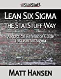Lean Six Sigma the StatStuff Way, Matt Hansen, 0988837609