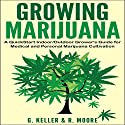 Growing Marijuana: A QuickStart Indoor and Outdoot Grower's Guide for Medical and Personal Marijuana Audiobook by G. Keller, R. Moore Narrated by Anneliese Rennie