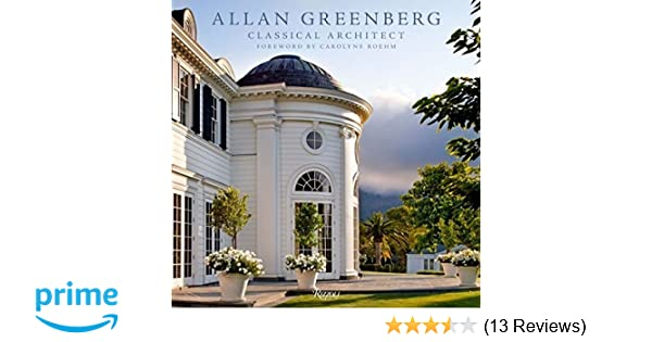 Allan greenberg classical architect allan greenberg carolyne roehm 9780847840731 amazon com books
