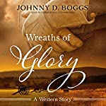 Wreaths of Glory: A Western Story | Johnny D. Boggs