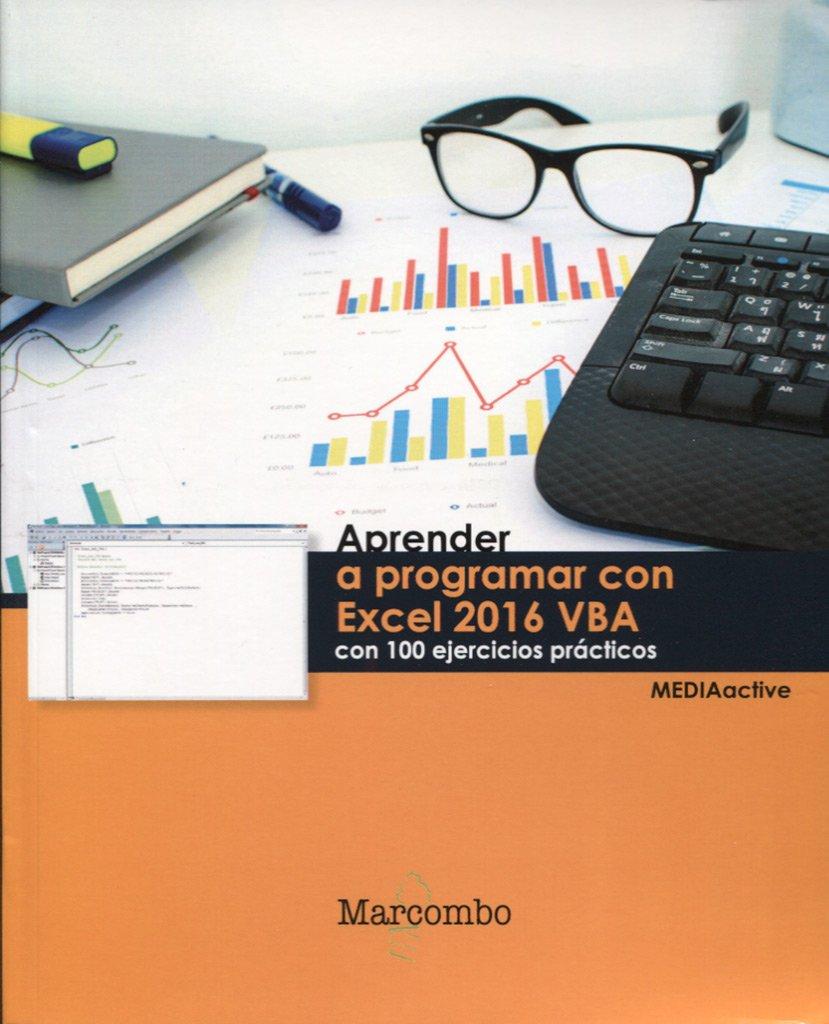 Aprender a programar con Excel 2016 VBA con 100 ejercicios (APRENDER...CON 100 EJERCICIOS PRÁCTICOS) Tapa blanda – 17 may 2016 MEDIAactive Marcombo 8426723306