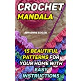 Crochet Mandala: 15 Beautiful Patterns For Your Home With Easy Instructions: (Crochet Hook A, Crochet Accessories, Crochet Patterns, Crochet Books, Easy ... Crocheting For Dummies, Crochet Patterns)