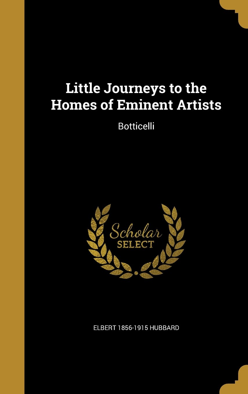 Read Online Little Journeys to the Homes of Eminent Artists: Botticelli ebook