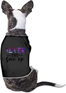 Design Puppy Shirt Never Ever Give Up For Dogs Cat 100% Polyester