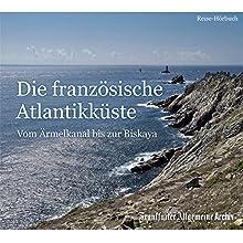 Die französische Atlantikküste: Vom Ärmelkanal bis zur Biskaya Hörbuch von  div. Gesprochen von: Markus Kästle, Olaf Pessler