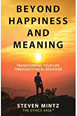 Beyond Happiness and Meaning: Transforming Your Life Through Ethical Behavior Paperback