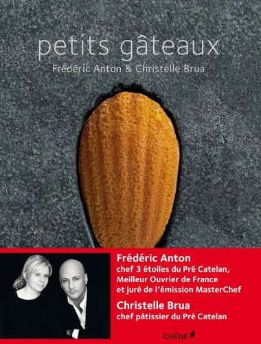 Petits Gâteaux ~ Frédéric Anton, Christelle Brua, Chihiro Masui, Richard Haughton