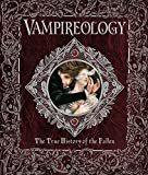 Vampireology: The True History of the Fallen Ones (Ologies)