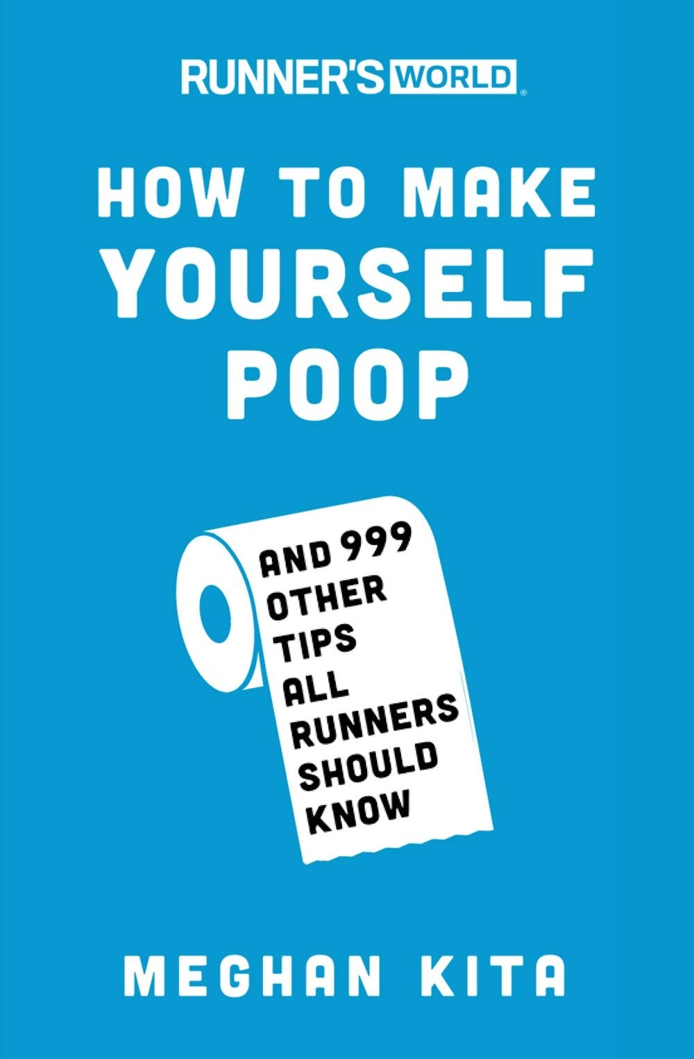 Runner's World How to Make Yourself Poop: And 999 Other Tips All Runners Should Know by Rodale Books