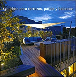 150 Ideas Para Terrazas Patios Y Balcones Irene Alegre