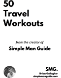 50 Travel Workouts: from the creator of Simple Man Guide