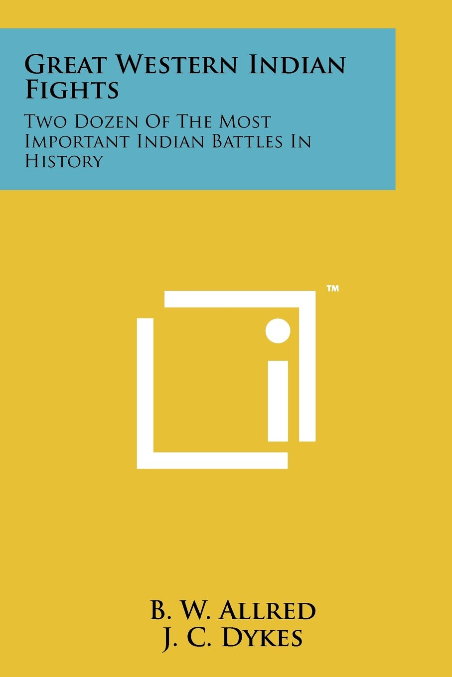 Read Online Great Western Indian Fights: Two Dozen Of The Most Important Indian Battles In History ebook