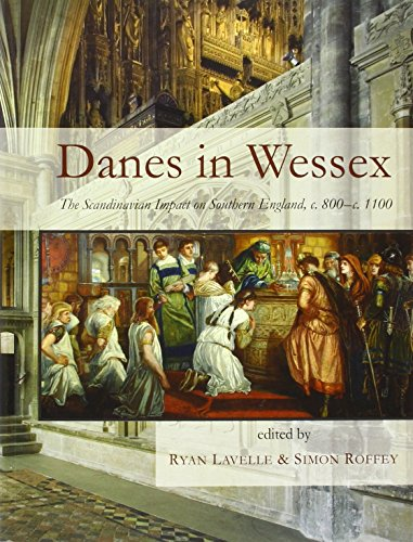 Danes in Wessex: The Scandinavian Impact on Southern England, c. 800-c. 1100