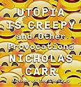 Utopia Is Creepy: And Other Provocations Hörbuch von Nicholas Carr Gesprochen von: Steven Menasche