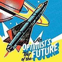An Optimist's Tour of the Future Audiobook by Mark Stevenson Narrated by Mark Stevenson