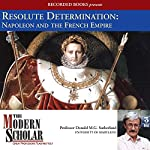 Resolute Determination: Napoleon and the French Empire | Donald M.G. Sutherland