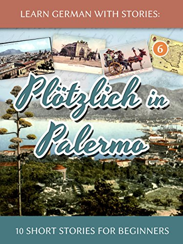 Learn German with Stories: Plötzlich in Palermo ? 10 Short Stories for Beginners (Dino lernt Deutsch 6) (German Edition)
