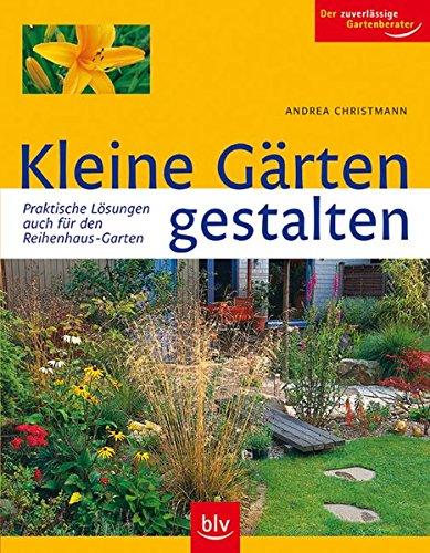 Kleine Garten Gestalten Praktische Losungen Auch Fur Den Reihenhaus Garten Der Zuverlassige Gartenberater Amazon De Christmann Andrea Bucher