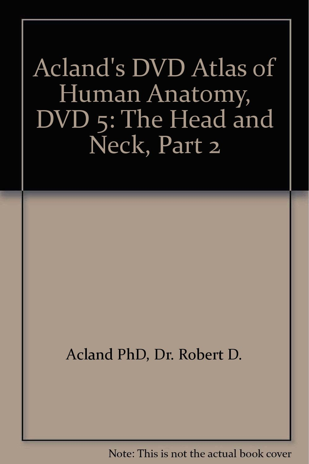 Aclands Dvd Atlas Of Human Anatomy Head And Neck Dvd 5 Pt 2 The