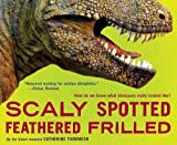 img - for Scaly Spotted Feathered Frilled: How Do We Know What Dinosaurs Really Looked Like? book / textbook / text book