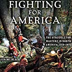 Fighting for America: The Struggle for Mastery in North America, 1519-1871 | Jeremy M. Black