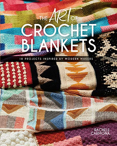 (The Art of Crochet Blankets: 18 Projects Inspired by Modern Makers)