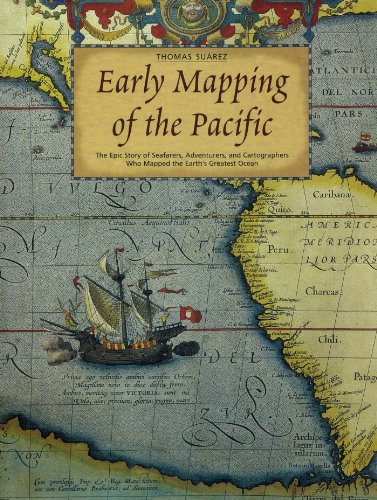 Early Mapping of the Pacific: The Epic Story of Seafarers, Adventurers and Cartographers Who Mapped the Earth