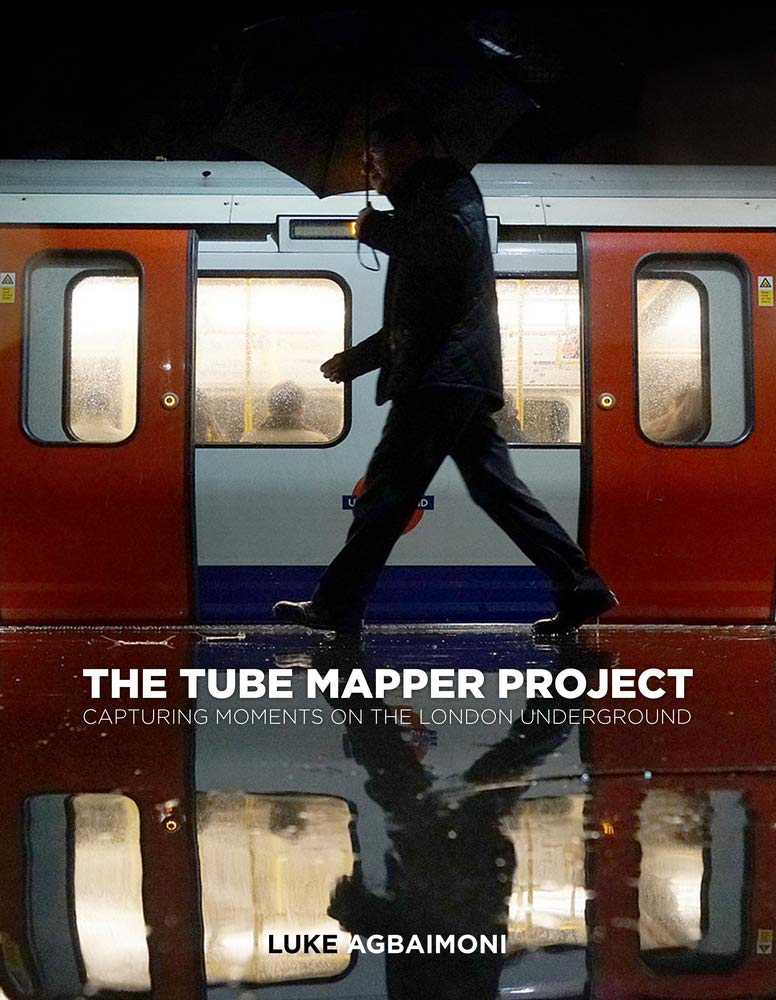 The Tube Mapper Project: Capturing Moments on the London Underground:  Amazon.co.uk: Luke Agbaimoni: 9780750994378: Books
