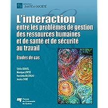 L' interaction entre les problèmes de gestion des ressources humaines et de santé et de sécurité au travail: Études de cas (French Edition)