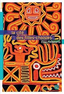 vignette de 'La cité des filles-choisies (Élise Fontenaille)'