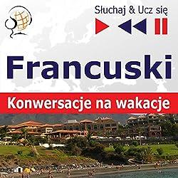 Francuski - Konwersacje na wakacje (Sluchaj & Ucz sie)