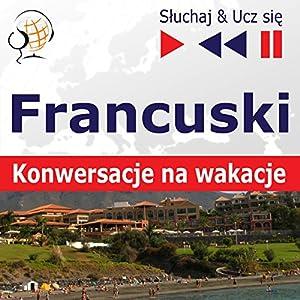 Konwersacje na wakacje - Francuski (Sluchaj & Ucz sie) Hörbuch