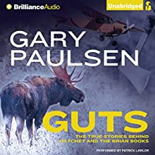 Guts: The True Stories Behind Hatchet and the Brian Books Audiobook by Gary Paulsen Narrated by Patrick Lawlor