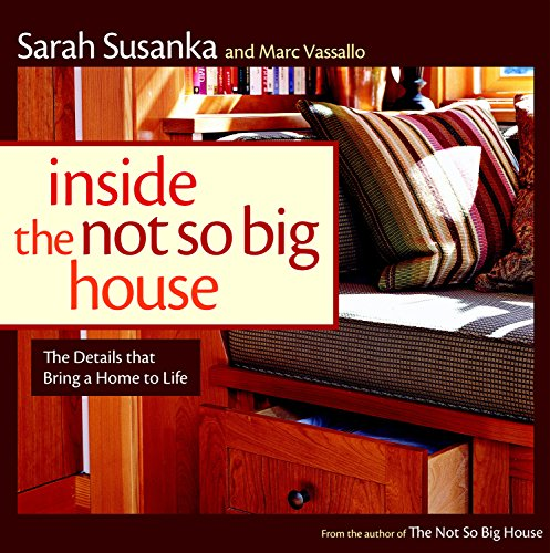 Inside the Not So Big House: Discovering the Details that Bring a Home to Life (Susanka)
