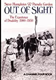 Out of Sight: Experience of Disability, 1900-50 (A Channel Four book) (Writers & Their Work) by Steve Humphries (1992-03-06)