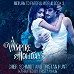 A Vampire Holiday: Return to Fateful World, Book 3 | Cheri Schmidt,Tristan Hunt