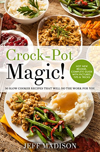 Crock-Pot Magic!: 50 Slow Cooker Recipes That Will Do The Work For You