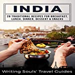 India: 28 Traditional Recipes for Breakfast, Lunch, Dinner, Dessert, Snacks | Writing Souls' Travel Guides