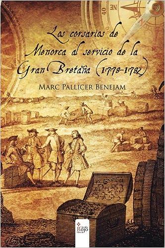 Los corsarios de Menorca al servicio de la Gran Bretaña 1778-1782: Amazon.es: Marc Pallicer Benejam: Libros