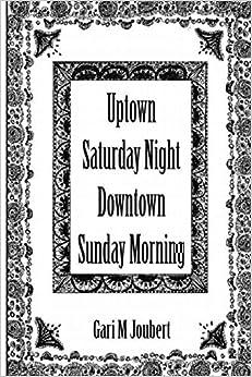 Uptown Saturday Night Downtown Sunday Morning by Mr Gari M Joubert (2015-05-27)