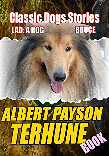 THE ALBERT PAYSON TERHUNE BOOK:  SUPERWOMEN,LAD: A DOG,BRUCE,BUFF: A COLLIE AND OTHER DOG-STORIES,HIS DOG,FURTHER ADVENTURES OF LAD,BLACK CAESAR'S CLAN