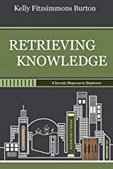 Retrieving Knowledge: A Socratic Response to Skepticism Paperback