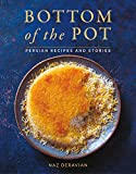 Image of Bottom of the Pot: Persian Recipes and Stories