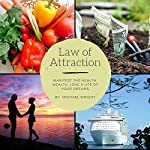 Law of Attraction: Manifest the Health, Wealth, Love & Life of Your Dreams | Michael Wright