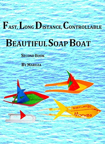 (FAST, LONG DISTANCE, CONTROLLABLE  BEAUTIFUL SOAP BOAT: 2nd book)