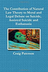 The Contribution of Natural Law Theory to Moral and Legal Debate on Suicide, Assisted Suicide and Euthanasia