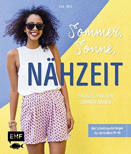 Sommer, Sonne, Nähzeit – 15 Basics für den Sommer nähen: Mit 4 Schnittmusterbogen für die Größen 34–46