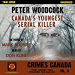 Peter Woodcock: Canada's Youngest Serial Killer: Crimes Canada: True Crimes That Shocked the Nation, Book 11 | Peter Vronsky,Mark Bourrie,R. J. Parker
