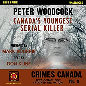 Peter Woodcock: Canada's Youngest Serial Killer Audiobook